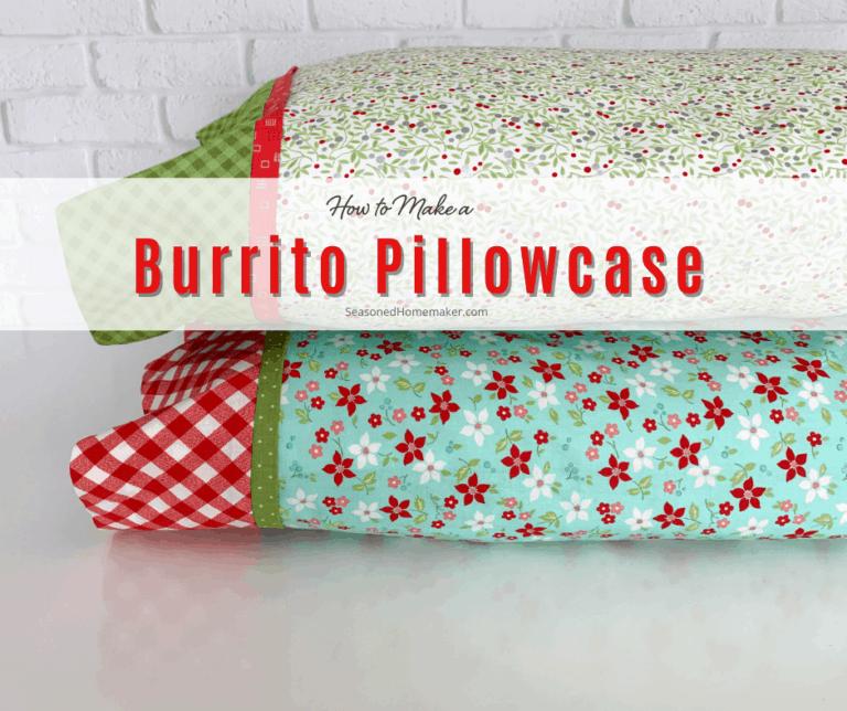 How to Make a Pillowcase Using the Burrito Method