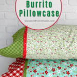 How to Make a Pillowcase Using the Burrito Method Pin