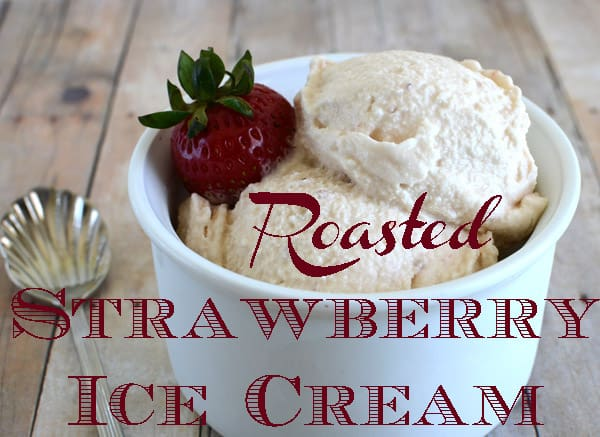If you haven't tried Homemade Roasted Strawberry Ice Cream, you are ...