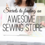 Secrets to Finding an Awesome Sewing Store