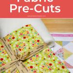 Why I Love Fabric Precuts