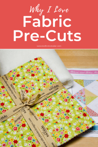 Why I Love Fabric Precuts