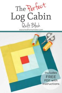 Learn How to Make a Perfect Log Cabin Quilt Block. Your quilt blocks will turn out perfectly every time.