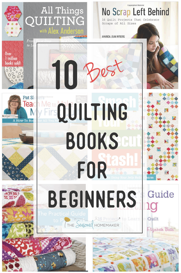 IFrom these 10 books about beginning quilting you will learn everything you need to know to start and succeed with quilting. #quiltingforbeginners #howtoquilt #learnquilting #quiltingwithprecuts #quiltingprojects #quiltingideas #quiltingtutorials #diyquilting #seasonedhomemaker.com