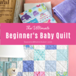 The Ultimate Beginner's Baby Quilt Tutorial Pin